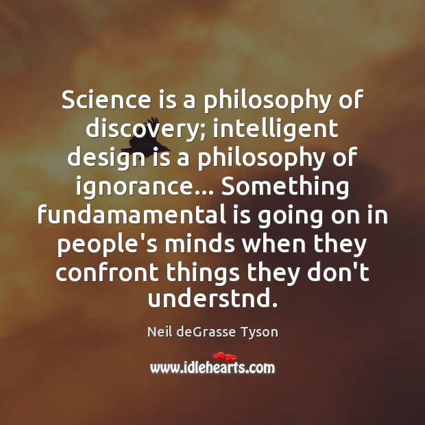 Science is a philosophy of discovery; intelligent design is a philosophy of Image