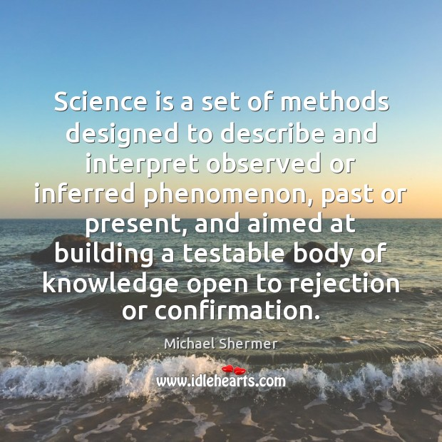 Science is a set of methods designed to describe and interpret observed Michael Shermer Picture Quote