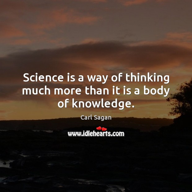 Image, Science is a way of thinking much more than it is a body of knowledge.