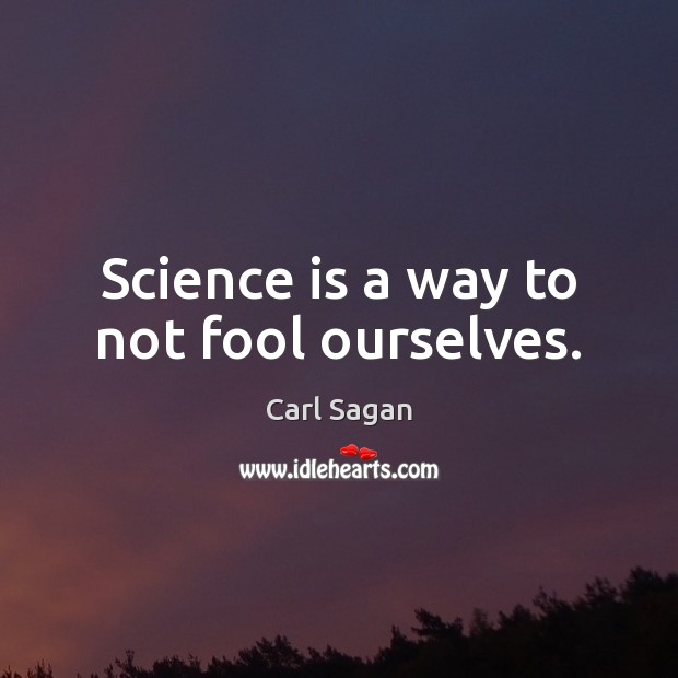 Image, Science is a way to not fool ourselves.