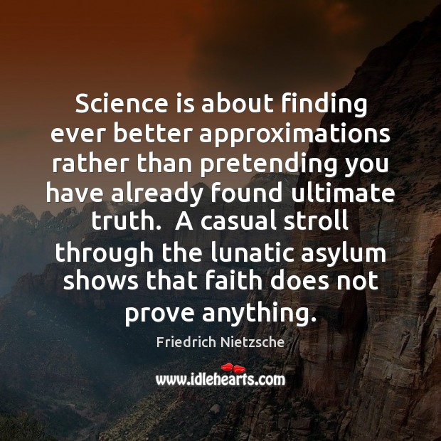 Science is about finding ever better approximations rather than pretending you have Science Quotes Image