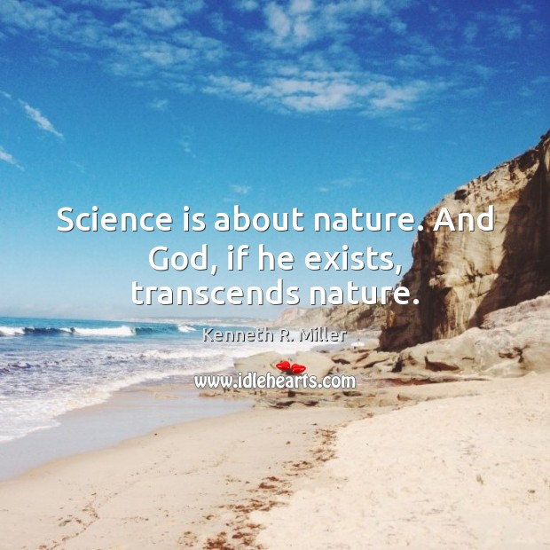 Science is about nature. And God, if he exists, transcends nature. Science Quotes Image