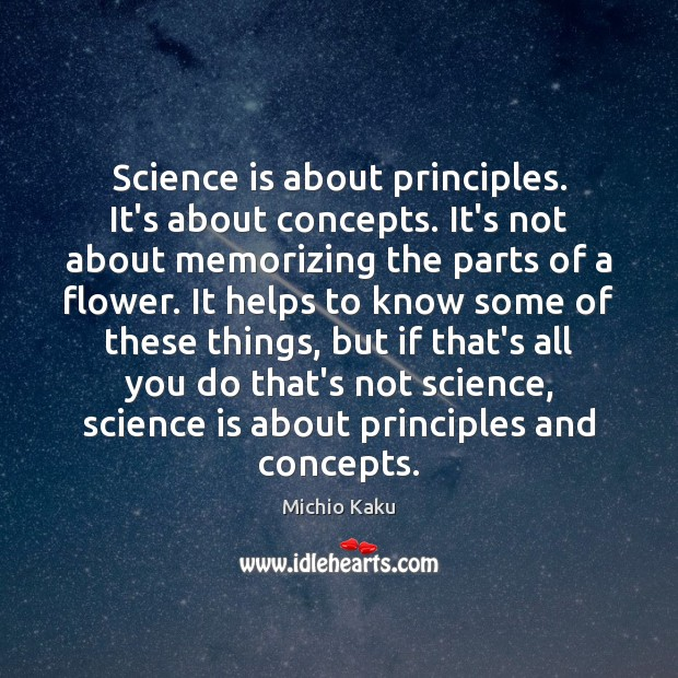 Science is about principles. It's about concepts. It's not about memorizing the Science Quotes Image