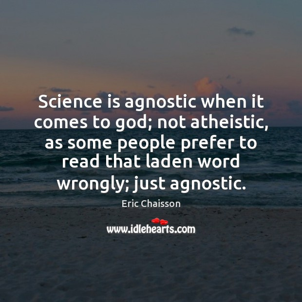Image, Science is agnostic when it comes to god; not atheistic, as some