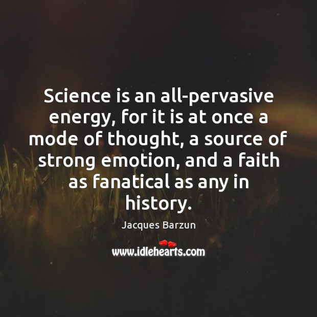 Image, Science is an all-pervasive energy, for it is at once a mode