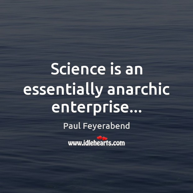 Image, Science is an essentially anarchic enterprise…