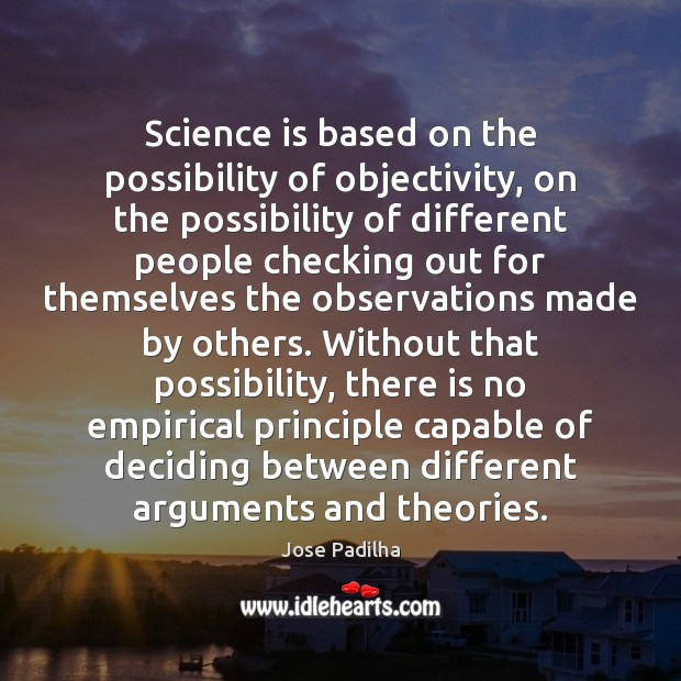 Science is based on the possibility of objectivity, on the possibility of Science Quotes Image