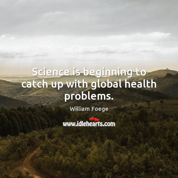 Image, Science is beginning to catch up with global health problems.