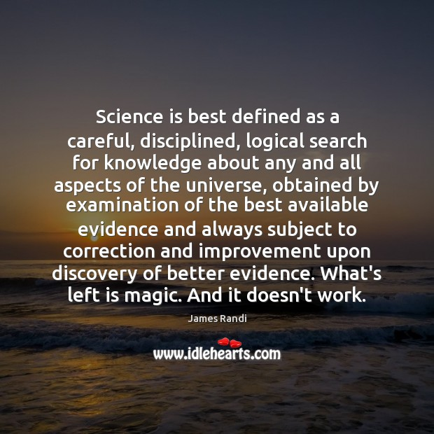 Image, Science is best defined as a careful, disciplined, logical search for knowledge
