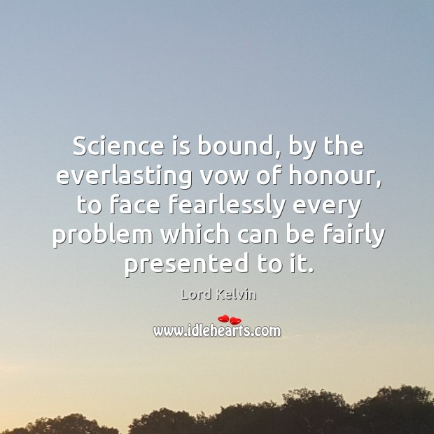 Image, Science is bound, by the everlasting vow of honour, to face fearlessly every problem