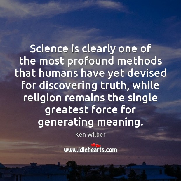 Image, Science is clearly one of the most profound methods that humans have