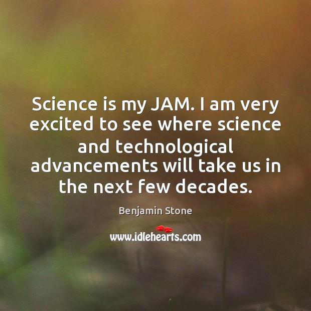 Image, Science is my JAM. I am very excited to see where science
