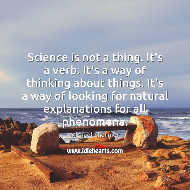 Science is not a thing. It's a verb. It's a way of Michael Shermer Picture Quote