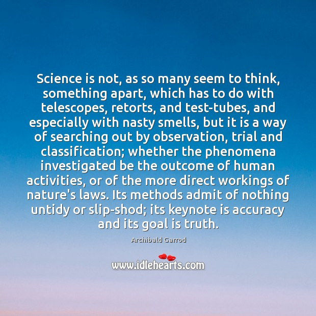 Science is not, as so many seem to think, something apart, which Image