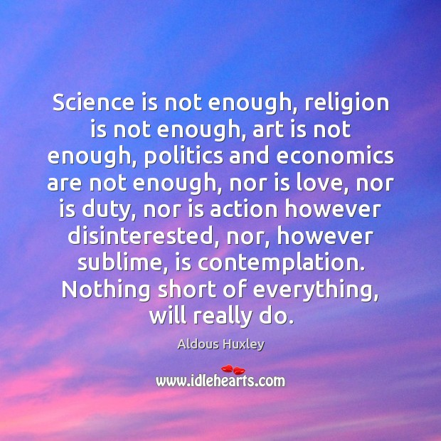 Image, Science is not enough, religion is not enough, art is not enough,