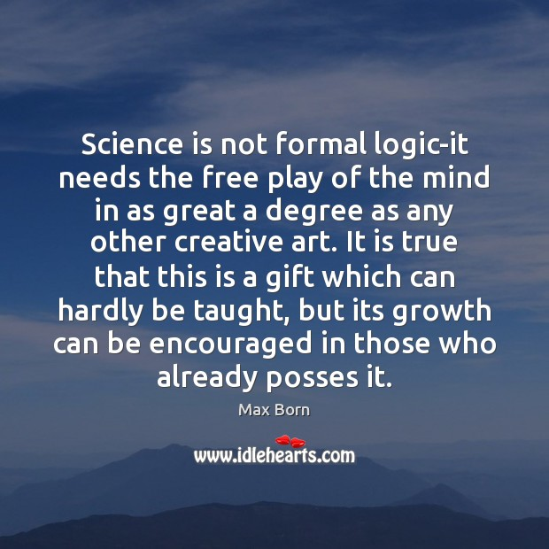 Image, Science is not formal logic-it needs the free play of the mind