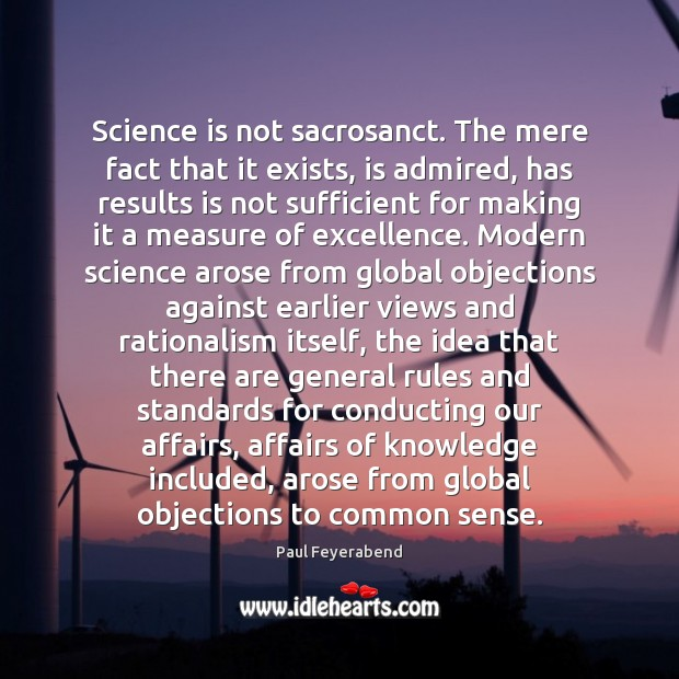 Image, Science is not sacrosanct. The mere fact that it exists, is admired,
