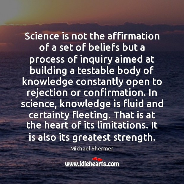 Science is not the affirmation of a set of beliefs but a Michael Shermer Picture Quote