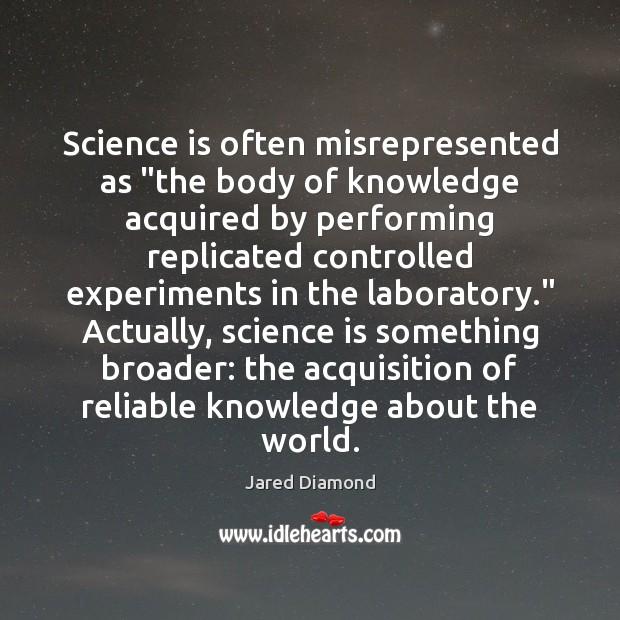 """Science is often misrepresented as """"the body of knowledge acquired by performing Image"""