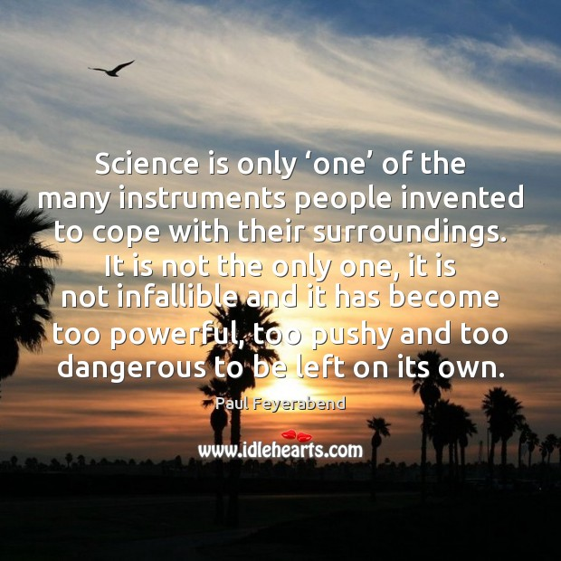Science is only 'one' of the many instruments people invented to cope Science Quotes Image