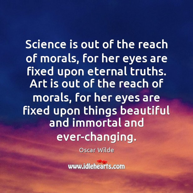 Image, Science is out of the reach of morals, for her eyes are