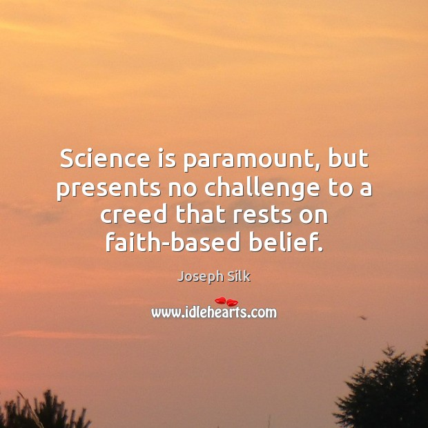 Science is paramount, but presents no challenge to a creed that rests Science Quotes Image