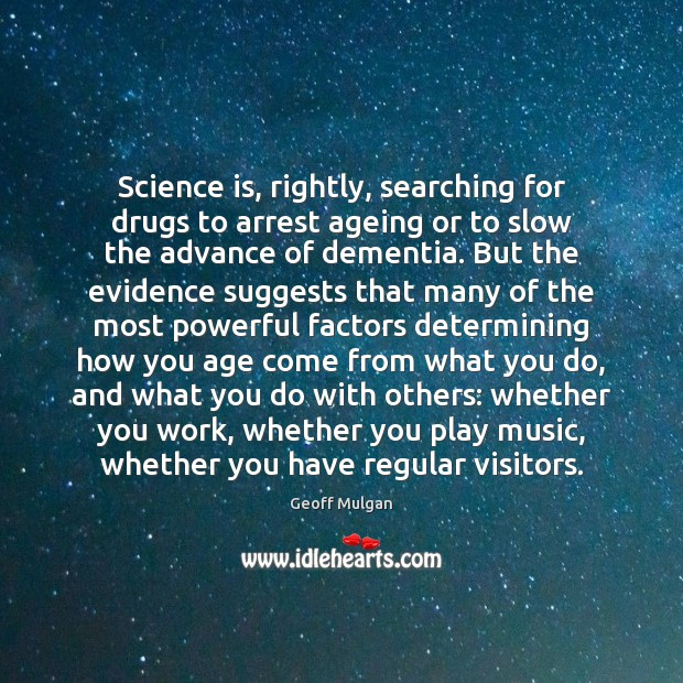 Science is, rightly, searching for drugs to arrest ageing or to slow Science Quotes Image
