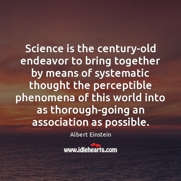 Image, Science is the century-old endeavor to bring together by means of systematic