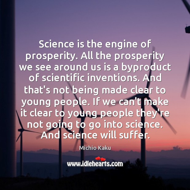 Science is the engine of prosperity. All the prosperity we see around Image