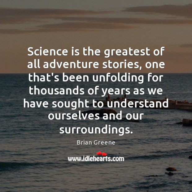 Science is the greatest of all adventure stories, one that's been unfolding Image