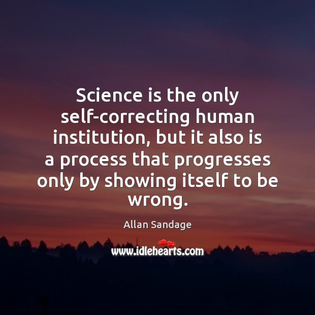 Image, Science is the only self-correcting human institution, but it also is a