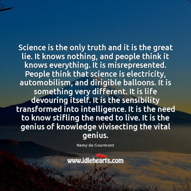 Science is the only truth and it is the great lie. It Image
