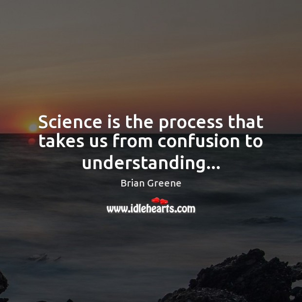 Science is the process that takes us from confusion to understanding… Image