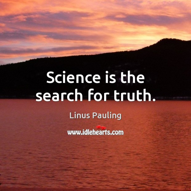 Science is the search for truth. Science Quotes Image