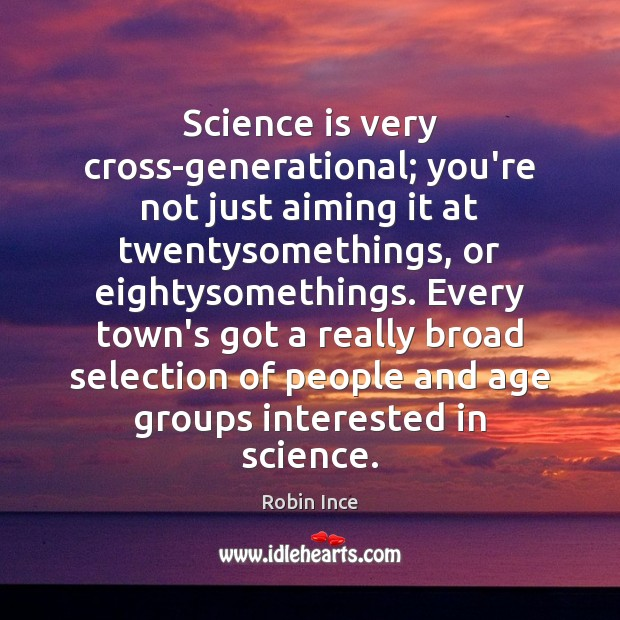 Science is very cross-generational; you're not just aiming it at twentysomethings, or Image