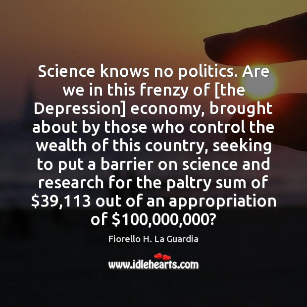 Image, Science knows no politics. Are we in this frenzy of [the Depression]