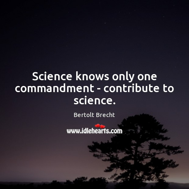 Science knows only one commandment – contribute to science. Image