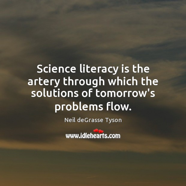 Image, Science literacy is the artery through which the solutions of tomorrow's problems flow.
