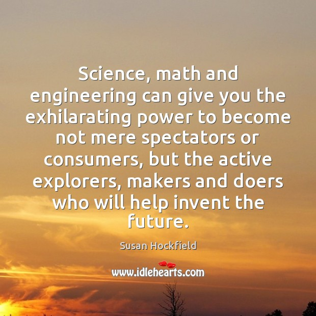Science, math and engineering can give you the exhilarating power to become Image