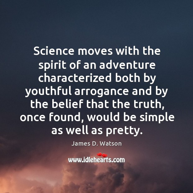 Science moves with the spirit of an adventure characterized James D. Watson Picture Quote