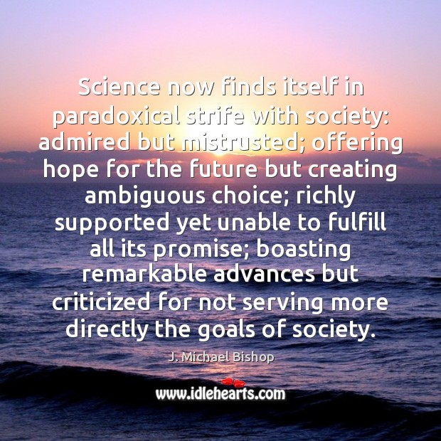 Science now finds itself in paradoxical strife with society: admired but mistrusted; Image