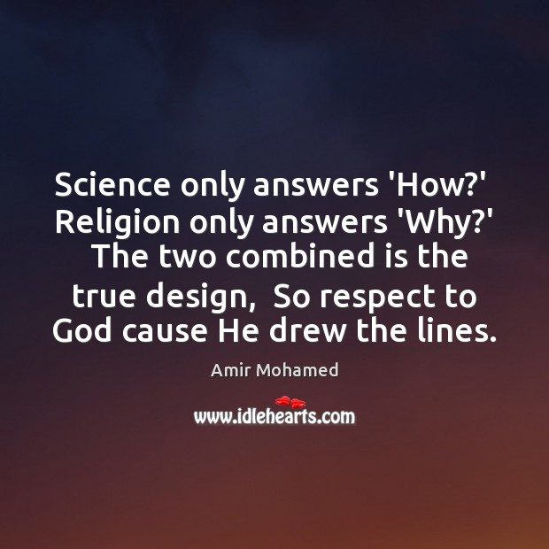 Image, Science only answers 'How?'  Religion only answers 'Why?'  The two