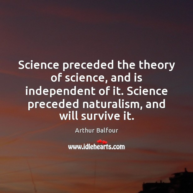 Image, Science preceded the theory of science, and is independent of it. Science