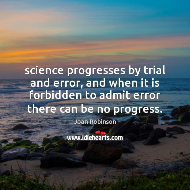Science progresses by trial and error, and when it is forbidden to Joan Robinson Picture Quote