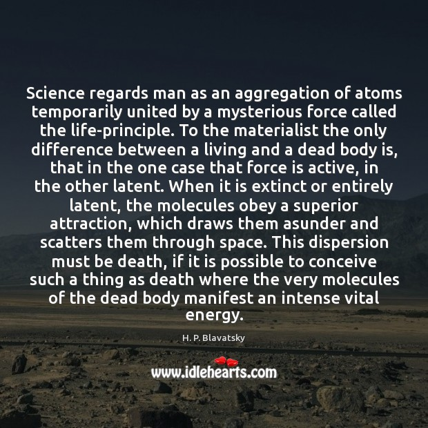 Science regards man as an aggregation of atoms temporarily united by a H. P. Blavatsky Picture Quote