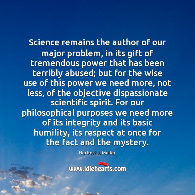 Science remains the author of our major problem, in its gift of Herbert J. Muller Picture Quote