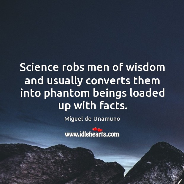 Image, Science robs men of wisdom and usually converts them into phantom beings