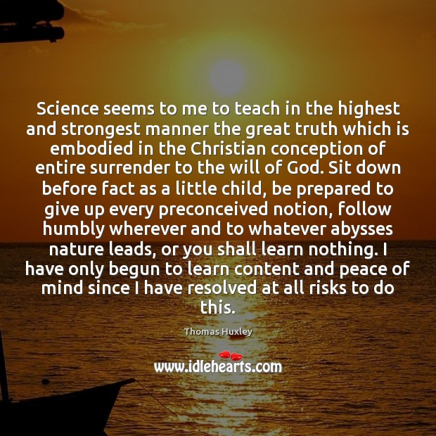 Science seems to me to teach in the highest and strongest manner Thomas Huxley Picture Quote