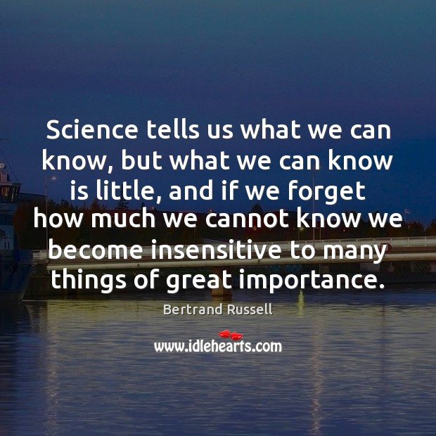 Science tells us what we can know, but what we can know Bertrand Russell Picture Quote