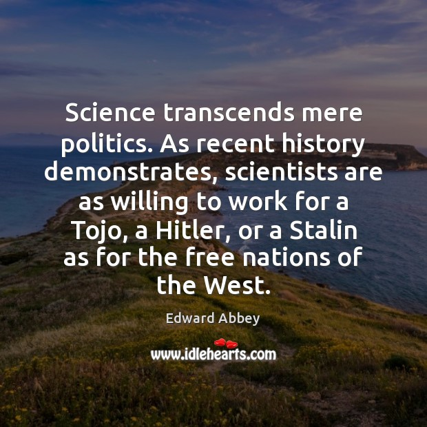 Image, Science transcends mere politics. As recent history demonstrates, scientists are as willing